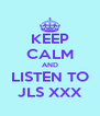 KEEP CALM AND LISTEN TO JLS XXX - Personalised Poster A4 size