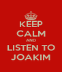 KEEP CALM AND LISTEN TO JOAKIM - Personalised Poster A4 size