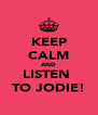 KEEP CALM AND LISTEN  TO JODIE! - Personalised Poster A4 size