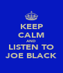 KEEP CALM AND LISTEN TO JOE BLACK - Personalised Poster A4 size