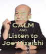 KEEP CALM AND Listen to Joe Hisaishi - Personalised Poster A4 size