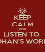 KEEP CALM AND LISTEN TO  JOHAN'S WORDS - Personalised Poster A4 size
