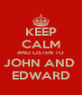 KEEP CALM AND LISTEN TO JOHN AND  EDWARD - Personalised Poster A4 size