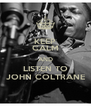 KEEP CALM AND LISTEN TO JOHN COLTRANE - Personalised Poster A4 size