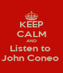 KEEP CALM AND Listen to  John Coneo  - Personalised Poster A4 size