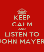 KEEP CALM AND LISTEN TO JOHN MAYER! - Personalised Poster A4 size