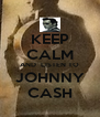 KEEP CALM AND  LISTEN TO JOHNNY CASH - Personalised Poster A4 size