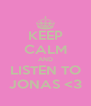 KEEP CALM AND LISTEN TO JONAS <3 - Personalised Poster A4 size