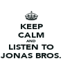 KEEP CALM AND LISTEN TO JONAS BROS. - Personalised Poster A4 size