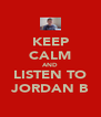 KEEP CALM AND LISTEN TO JORDAN B - Personalised Poster A4 size