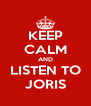 KEEP CALM AND LISTEN TO JORIS - Personalised Poster A4 size
