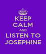 KEEP CALM AND LISTEN TO JOSEPHINE - Personalised Poster A4 size