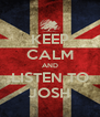 KEEP CALM AND LISTEN TO JOSH - Personalised Poster A4 size