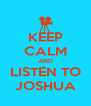 KEEP CALM AND LISTEN TO JOSHUA - Personalised Poster A4 size