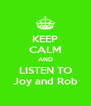KEEP CALM AND LISTEN TO Joy and Rob - Personalised Poster A4 size