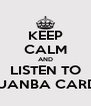 KEEP CALM AND LISTEN TO JUANBA CARDÍ - Personalised Poster A4 size