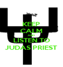 KEEP CALM AND LISTEN TO JUDAS PRIEST - Personalised Poster A4 size