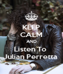 KEEP CALM AND Listen To  Julian Perretta  - Personalised Poster A4 size