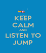 KEEP CALM AND LISTEN TO JUMP - Personalised Poster A4 size