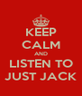KEEP CALM AND LISTEN TO JUST JACK - Personalised Poster A4 size