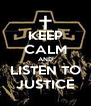 KEEP CALM AND LISTEN TO JUSTICE - Personalised Poster A4 size