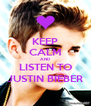 KEEP CALM AND LISTEN TO JUSTIN BIEBER - Personalised Poster A4 size