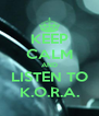 KEEP CALM AND LISTEN TO K.O.R.A. - Personalised Poster A4 size