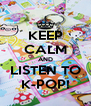 KEEP CALM AND LISTEN TO K-POP! - Personalised Poster A4 size