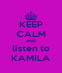 KEEP CALM AND listen to KAMILA - Personalised Poster A4 size