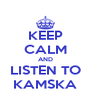 KEEP CALM AND LISTEN TO KAMSKA - Personalised Poster A4 size