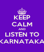 KEEP CALM AND LISTEN TO KARNATAKA - Personalised Poster A4 size
