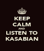 KEEP CALM AND LISTEN TO KASABIAN - Personalised Poster A4 size