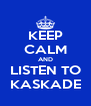 KEEP CALM AND LISTEN TO KASKADE - Personalised Poster A4 size