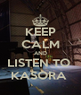 KEEP CALM AND LISTEN TO  KASORA  - Personalised Poster A4 size