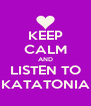 KEEP CALM AND LISTEN TO KATATONIA - Personalised Poster A4 size