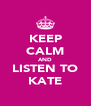 KEEP CALM AND LISTEN TO KATE - Personalised Poster A4 size
