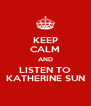 KEEP CALM AND LISTEN TO KATHERINE SUN - Personalised Poster A4 size