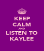 KEEP CALM AND LISTEN TO KAYLEE - Personalised Poster A4 size