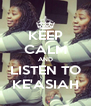 KEEP CALM AND LISTEN TO KE'ASIAH - Personalised Poster A4 size