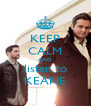 KEEP CALM AND listen to KEANE - Personalised Poster A4 size