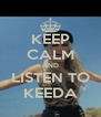 KEEP CALM AND LISTEN TO KEEDA - Personalised Poster A4 size