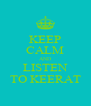KEEP CALM AND LISTEN TO KEERAT - Personalised Poster A4 size