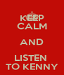 KEEP CALM AND LISTEN  TO KENNY - Personalised Poster A4 size