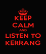 KEEP CALM AND LISTEN TO KERRANG - Personalised Poster A4 size