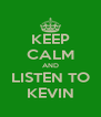 KEEP CALM AND LISTEN TO KEVIN - Personalised Poster A4 size