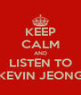 KEEP CALM AND LISTEN TO KEVIN JEONG - Personalised Poster A4 size