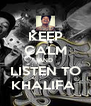KEEP CALM AND LISTEN TO KHALIFA  - Personalised Poster A4 size