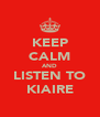 KEEP CALM AND LISTEN TO KIAIRE - Personalised Poster A4 size