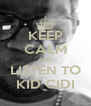 KEEP CALM AND LISTEN TO KID CIDI - Personalised Poster A4 size