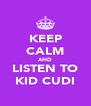 KEEP CALM AND LISTEN TO KID CUDI - Personalised Poster A4 size